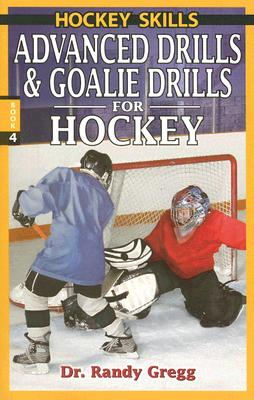 Advanced Drills & Goalie Drills for Hockey By Gregg, Randy